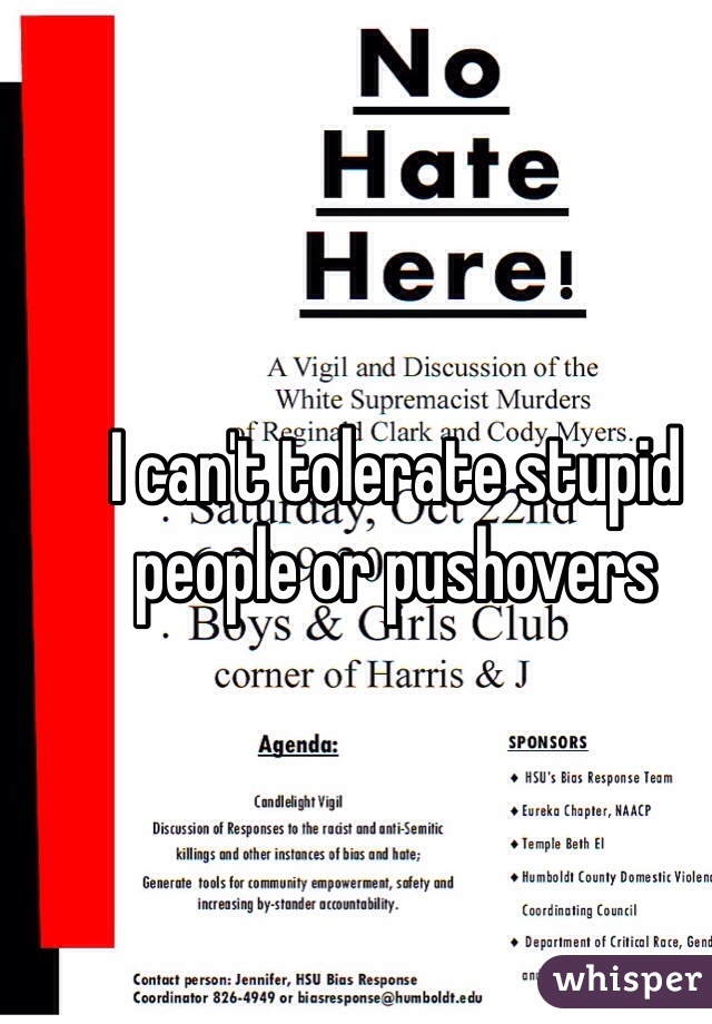 I can't tolerate stupid people or pushovers