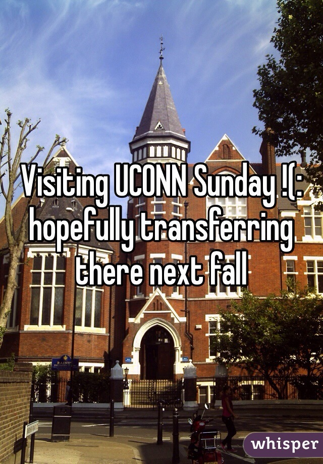 Visiting UCONN Sunday !(: hopefully transferring there next fall