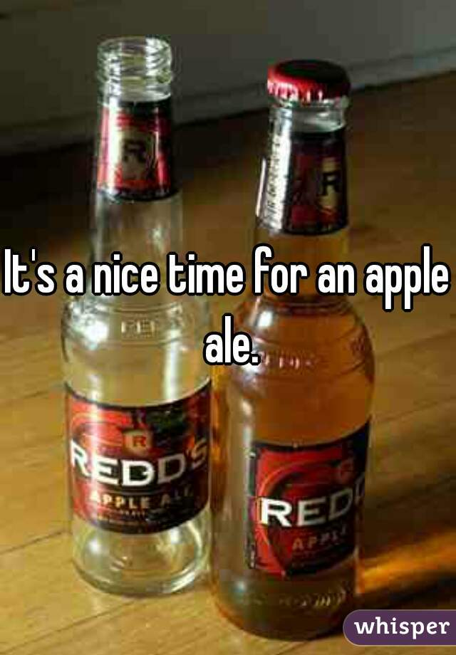 It's a nice time for an apple ale.