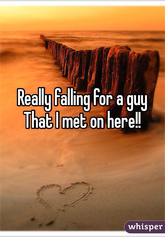 Really falling for a guy That I met on here!!