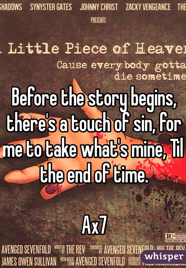Before the story begins, there's a touch of sin, for me to take what's mine, Til the end of time.  Ax7