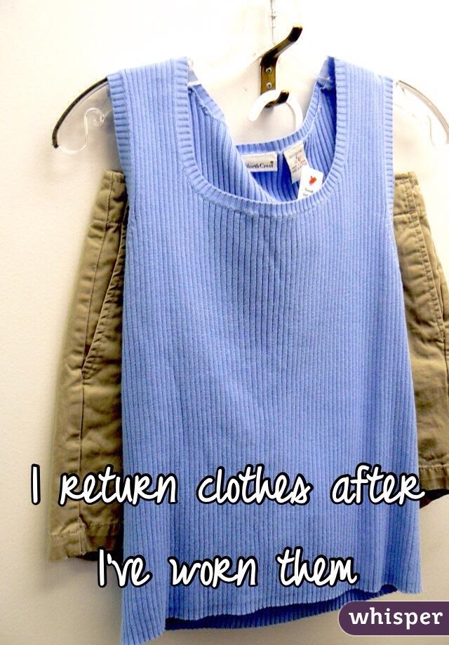 I return clothes after I've worn them