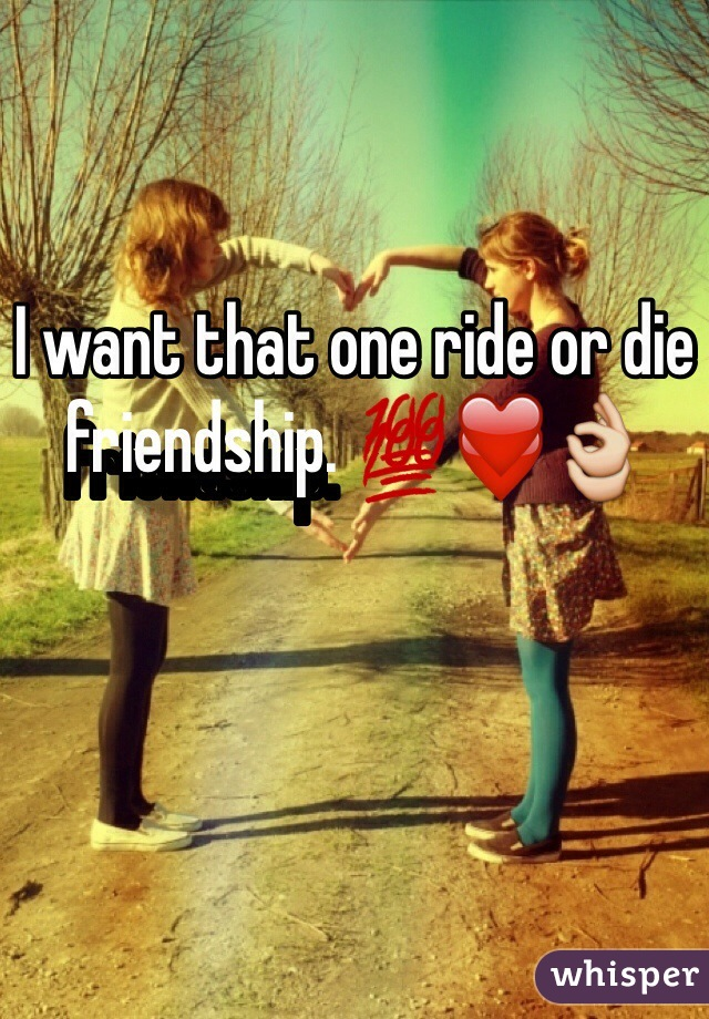 I want that one ride or die friendship. 💯❤️👌