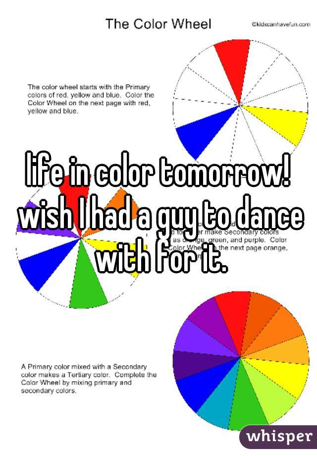 life in color tomorrow! wish I had a guy to dance with for it.