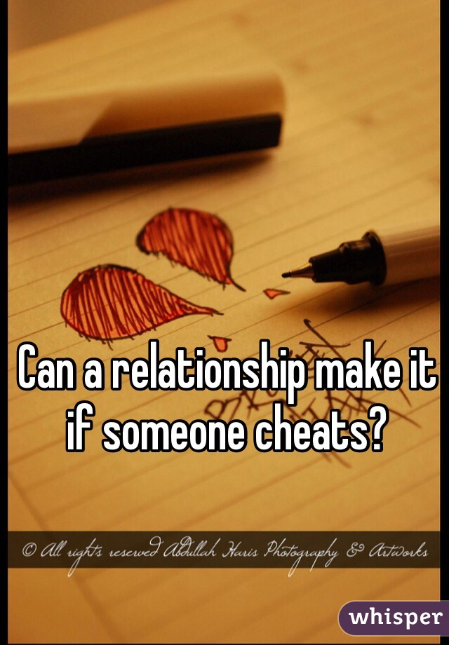 Can a relationship make it if someone cheats?