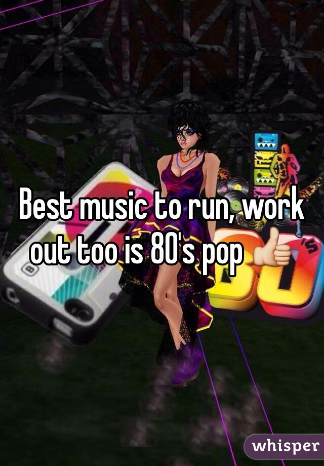 Best music to run, work out too is 80's pop 👍