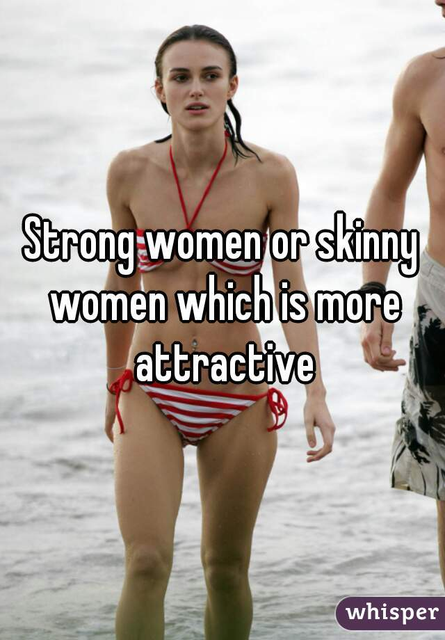 Strong women or skinny women which is more attractive