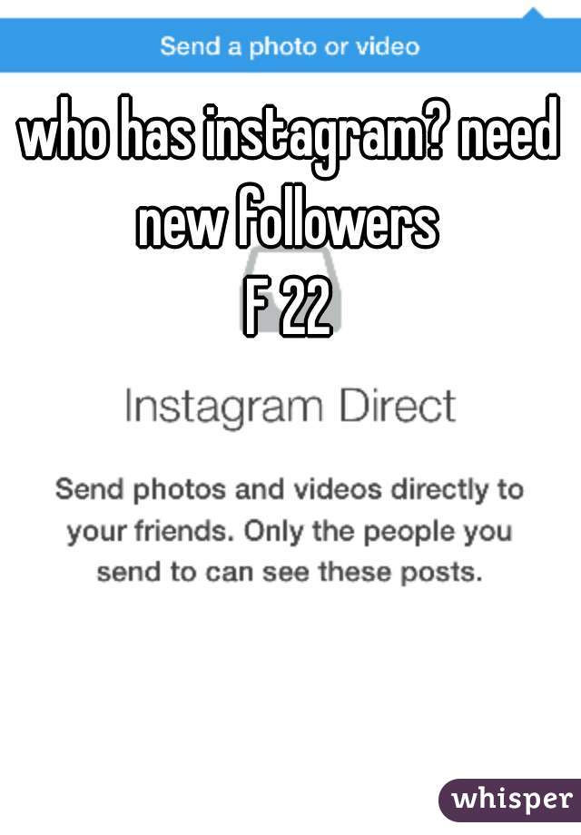 who has instagram? need new followers  F 22