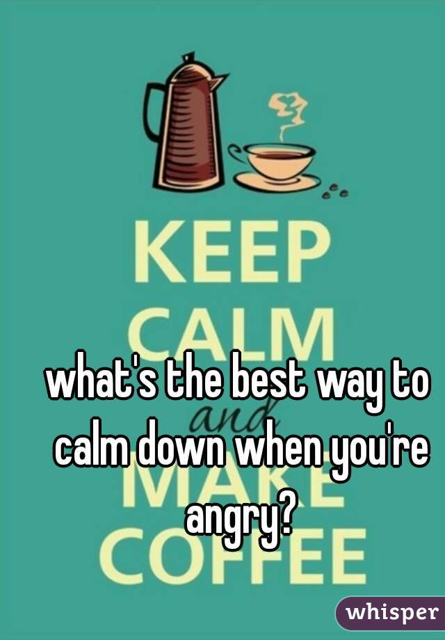 what's the best way to calm down when you're angry?