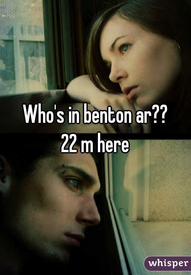 Who's in benton ar?? 22 m here