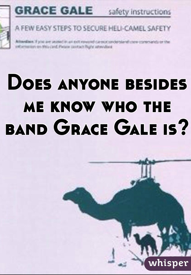 Does anyone besides me know who the band Grace Gale is?