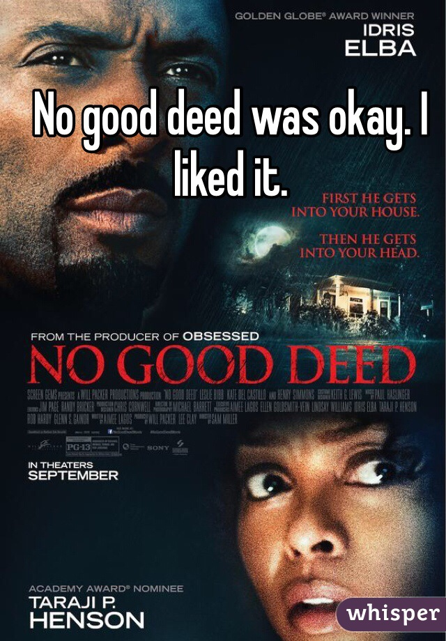 No good deed was okay. I liked it.