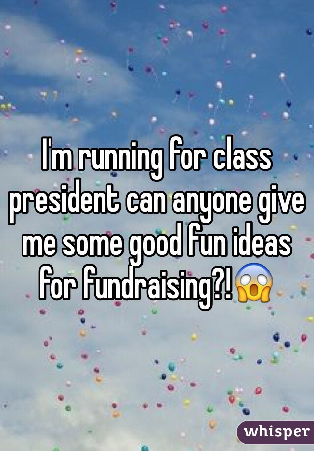I'm running for class president can anyone give me some good