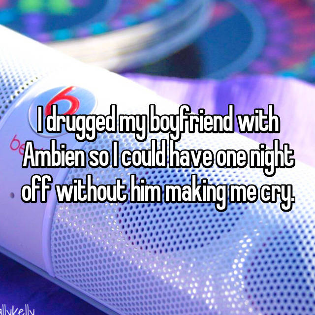 I drugged my boyfriend with Ambien so I could have one night off without him making me cry.
