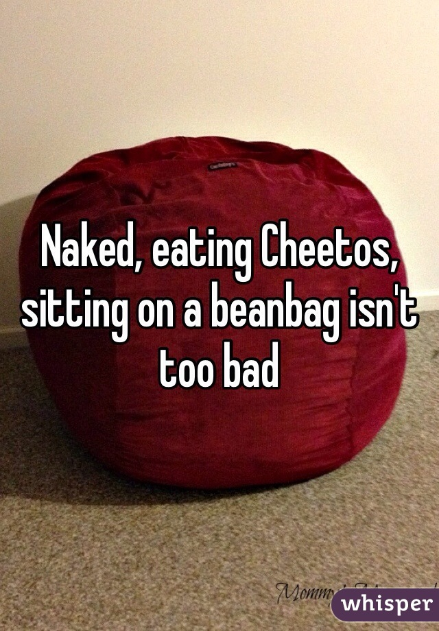 Magnificent Naked Eating Cheetos Sitting On A Beanbag Isnt Too Bad Cjindustries Chair Design For Home Cjindustriesco