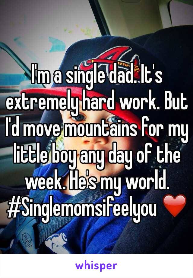 I'm a single dad. It's extremely hard work. But I'd move mountains for my little boy any day of the week. He's my world. #Singlemomsifeelyou ❤️