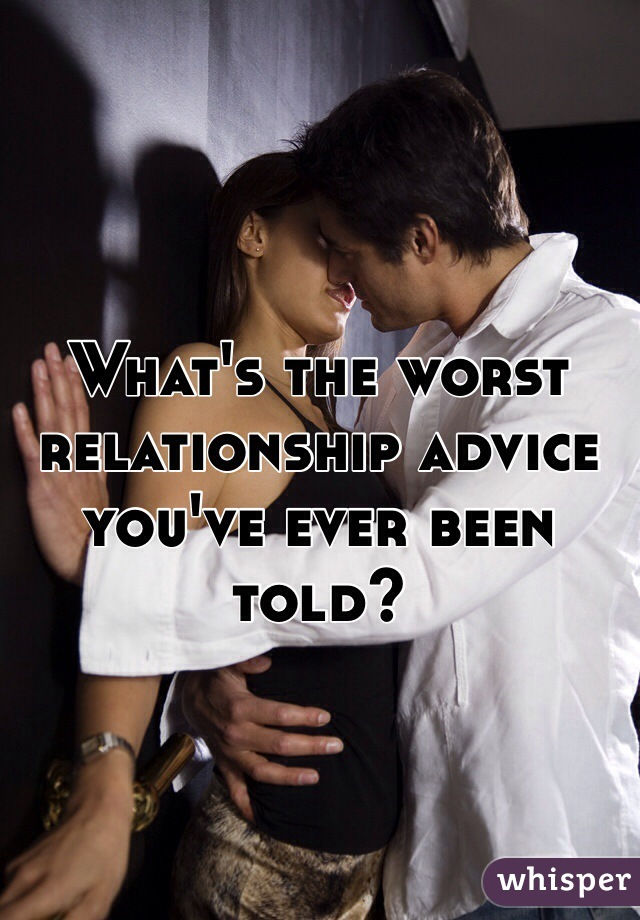 Worst relationship advice