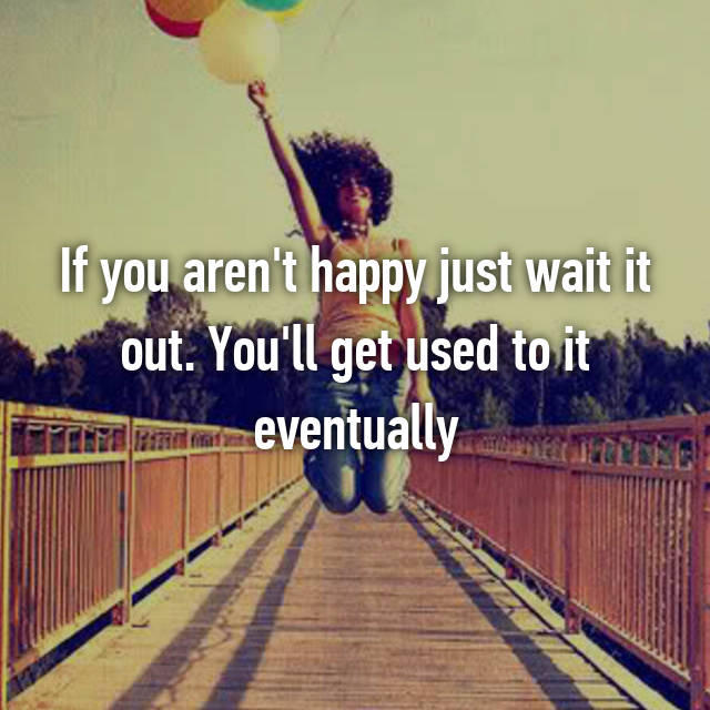 If you aren't happy just wait it out. You'll get used to it eventually