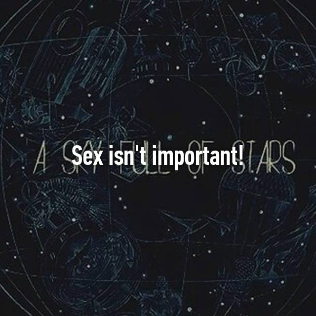 Sex isn't important!