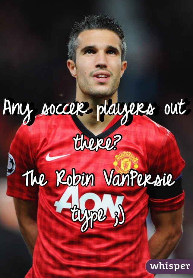 Any soccer players out there? The Robin VanPersie type ;)