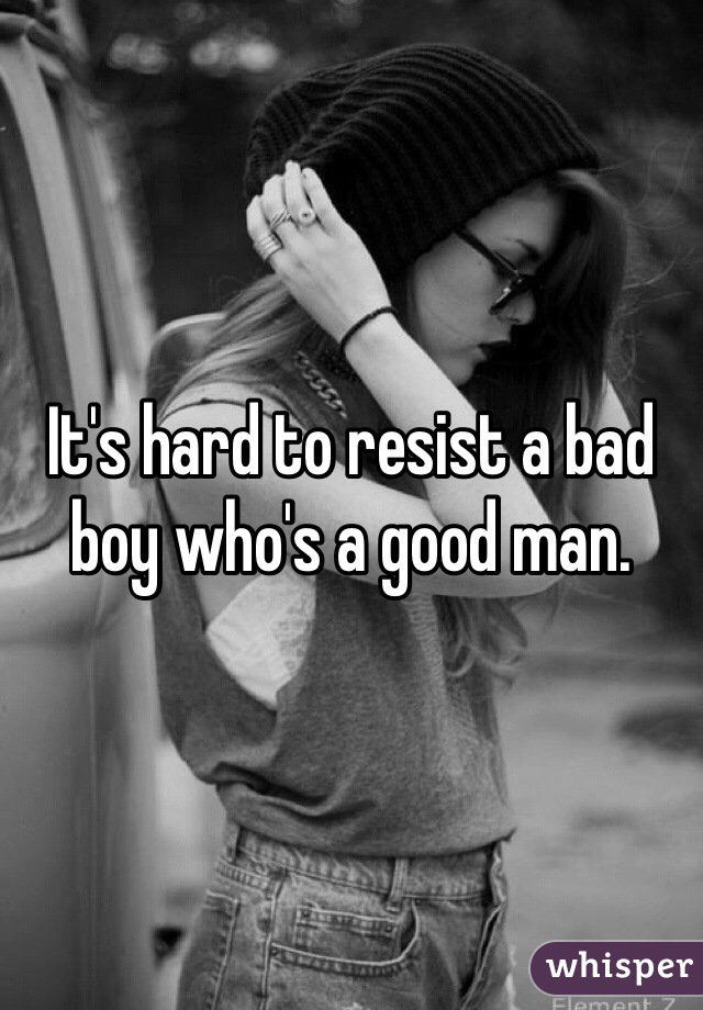 It's hard to resist a bad boy who's a good man.