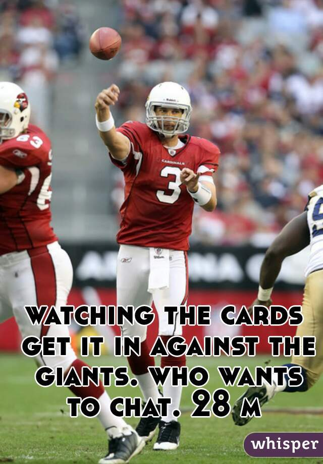 watching the cards get it in against the giants. who wants to chat. 28 m