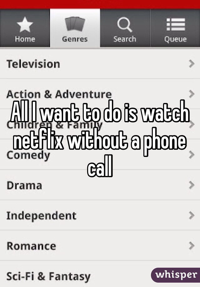 All I want to do is watch netflix without a phone call