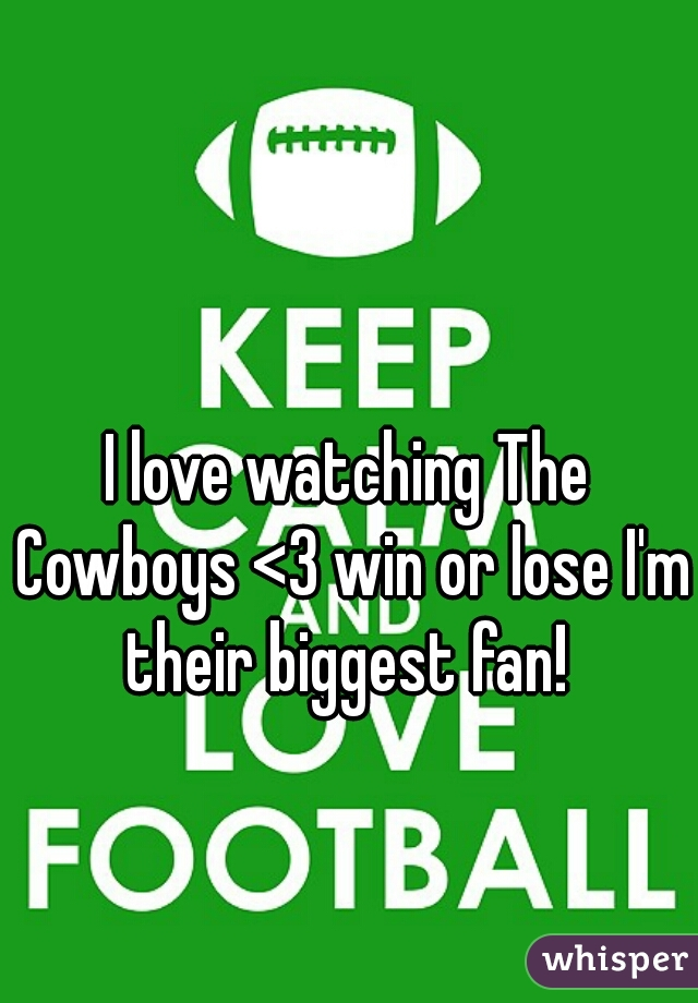I love watching The Cowboys <3 win or lose I'm their biggest fan!