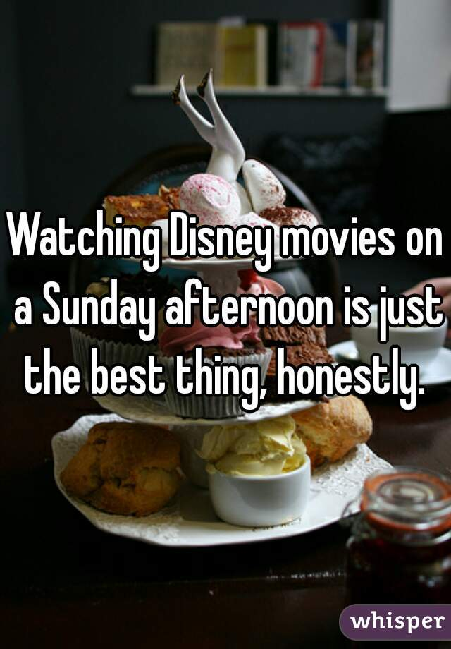 Watching Disney movies on a Sunday afternoon is just the best thing, honestly.