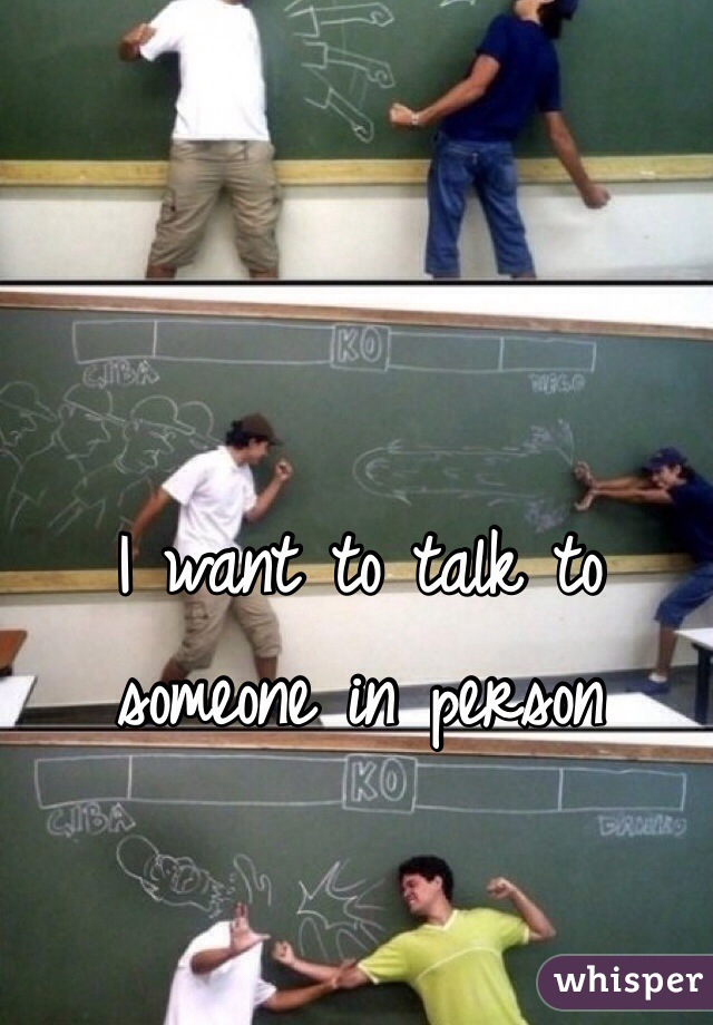 I want to talk to someone in person