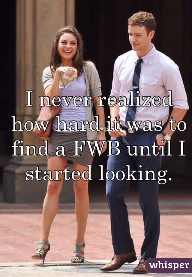 I never realized how hard it was to find a FWB until I started looking.