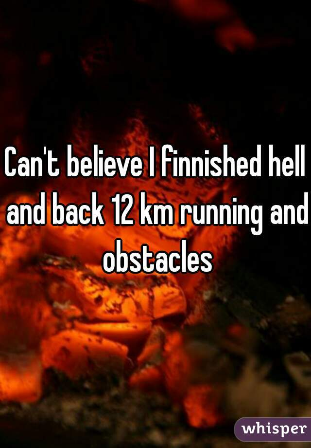 Can't believe I finnished hell and back 12 km running and obstacles