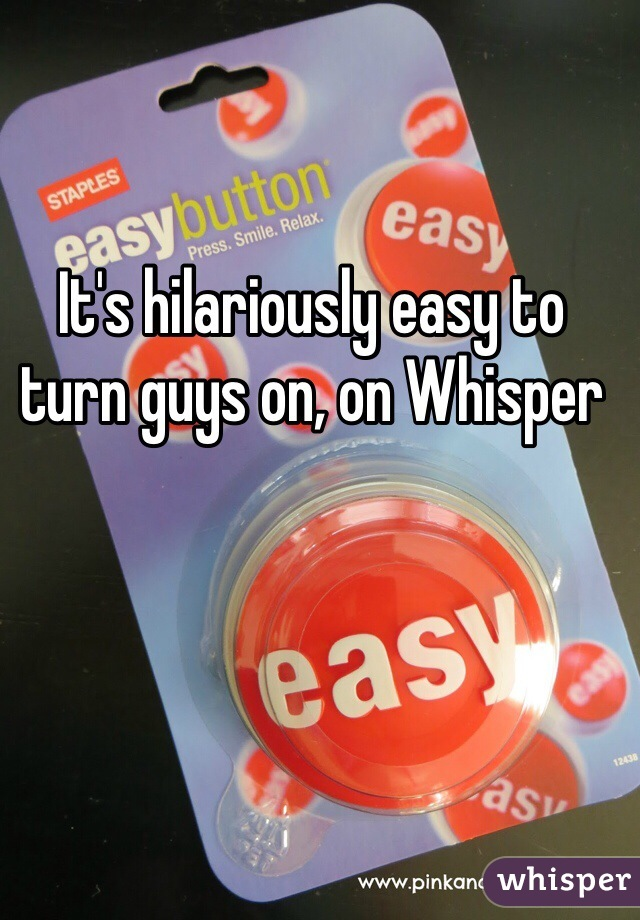 It's hilariously easy to turn guys on, on Whisper