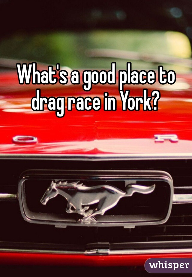 What's a good place to drag race in York?