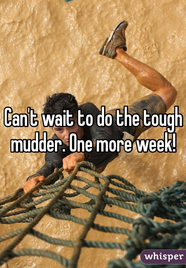 Can't wait to do the tough mudder. One more week!