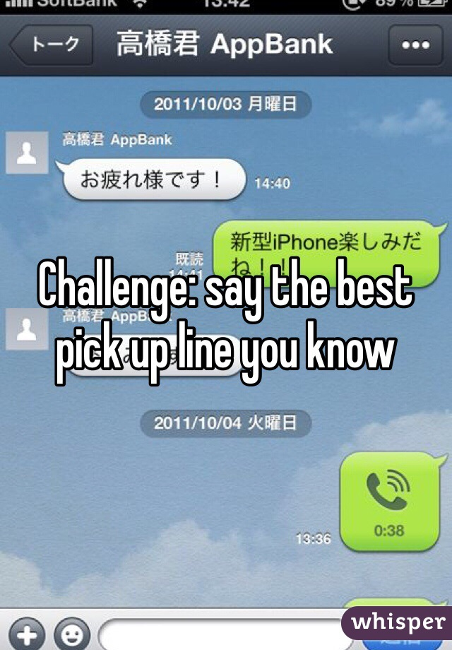Challenge: say the best pick up line you know
