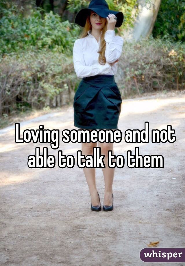 Loving someone and not able to talk to them