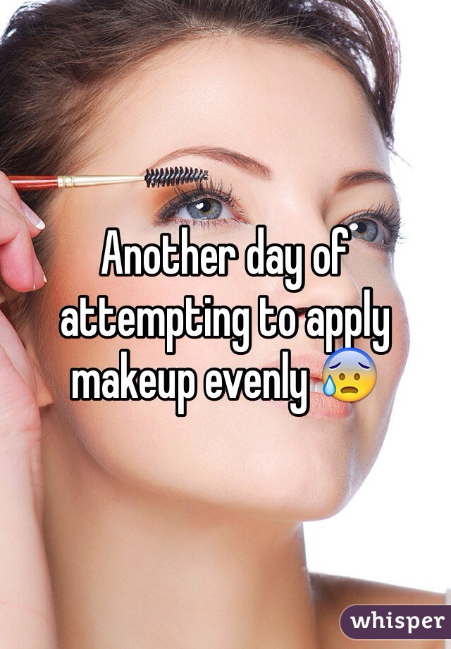 Another day of attempting to apply makeup evenly 😰