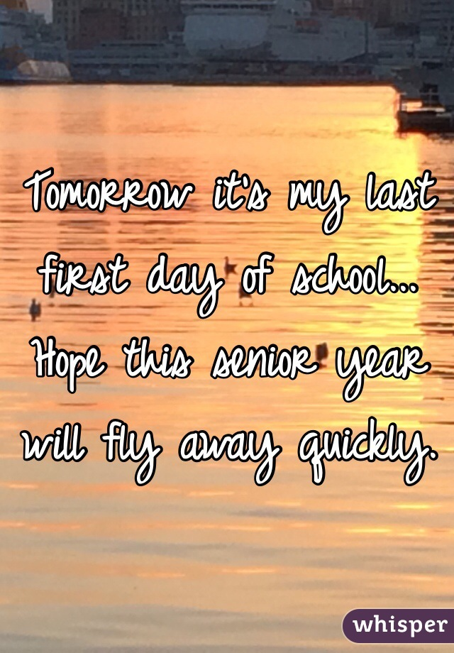 Tomorrow it's my last first day of school... Hope this senior year will fly away quickly.