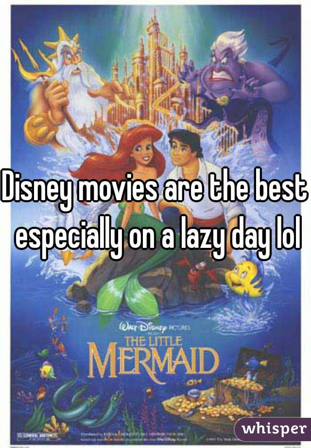 Disney movies are the best especially on a lazy day lol