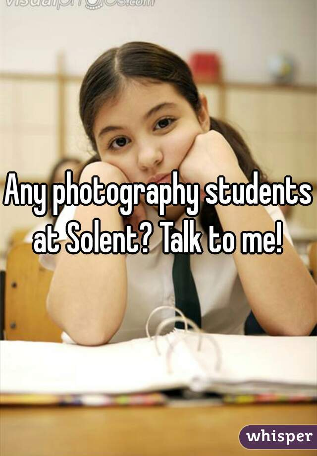 Any photography students at Solent? Talk to me!