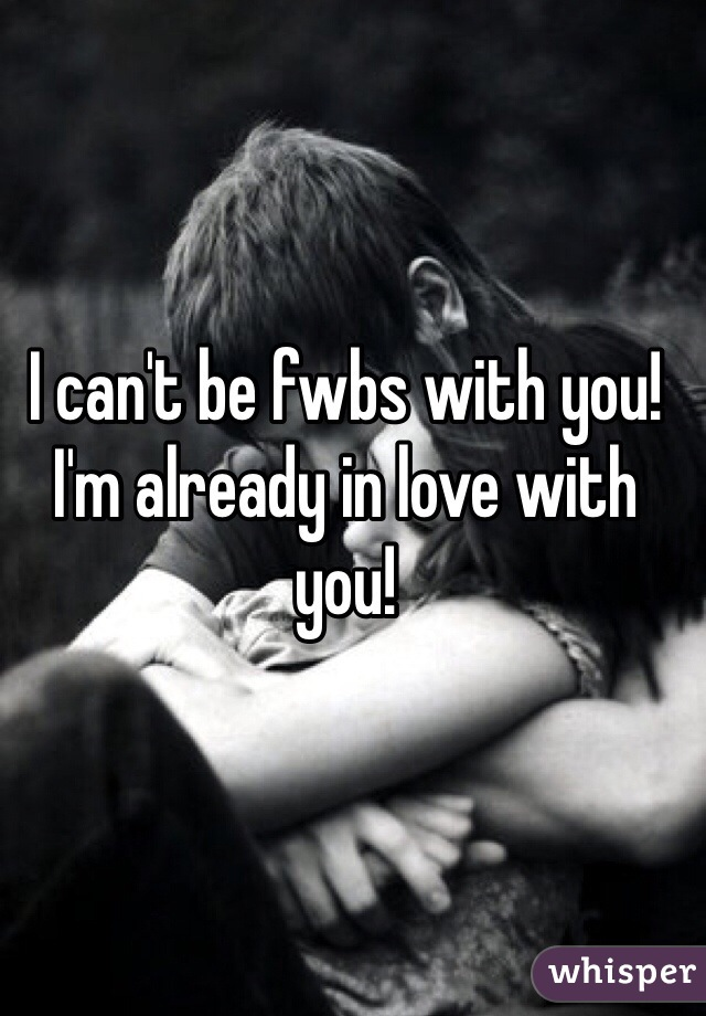I can't be fwbs with you! I'm already in love with you!