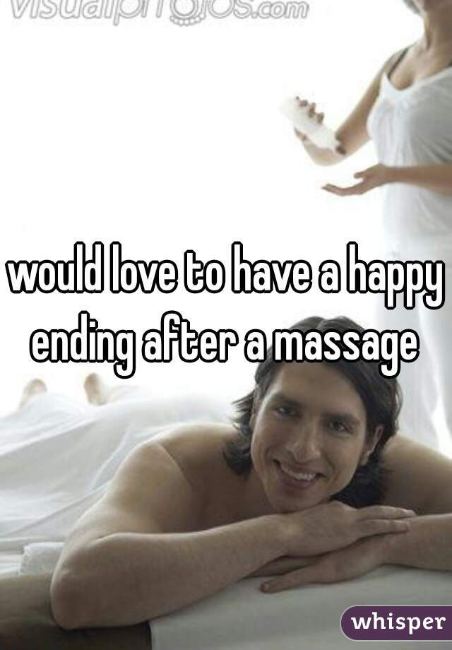 would love to have a happy ending after a massage