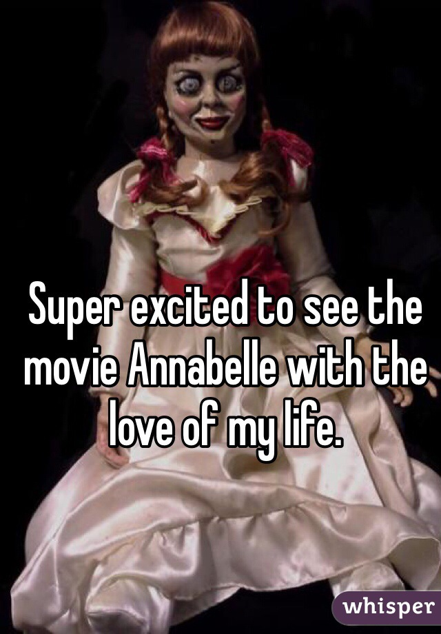 Super excited to see the movie Annabelle with the love of my life.
