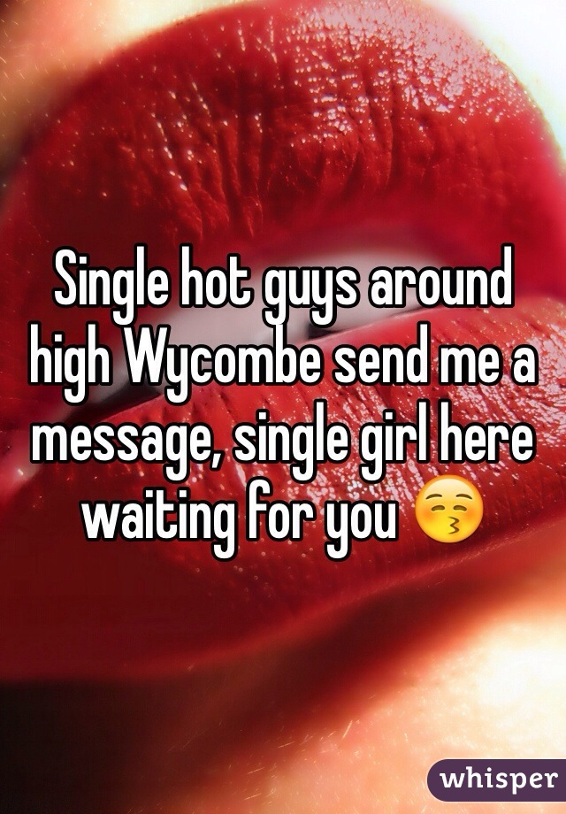 Single hot guys around high Wycombe send me a message, single girl here waiting for you 😚