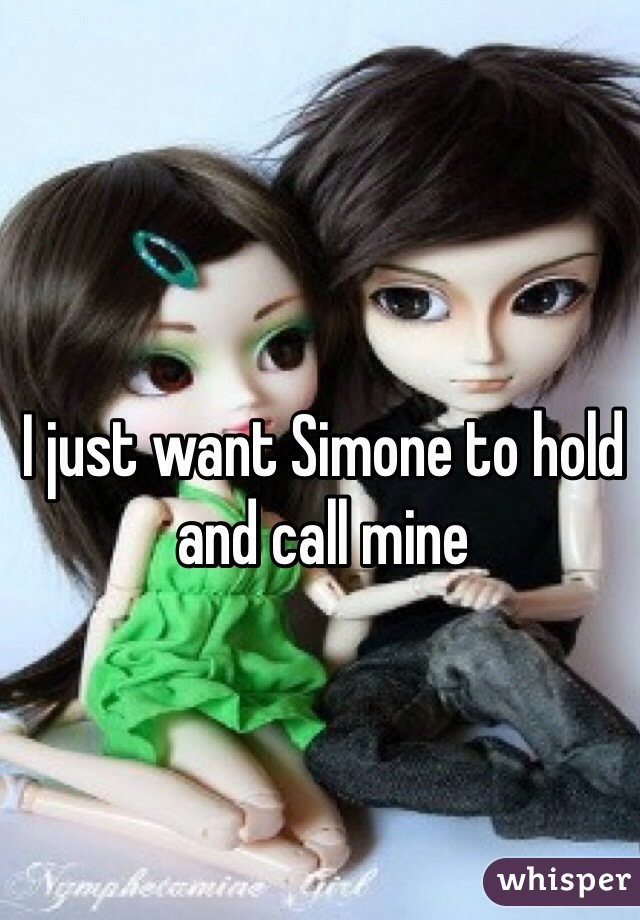 I just want Simone to hold and call mine