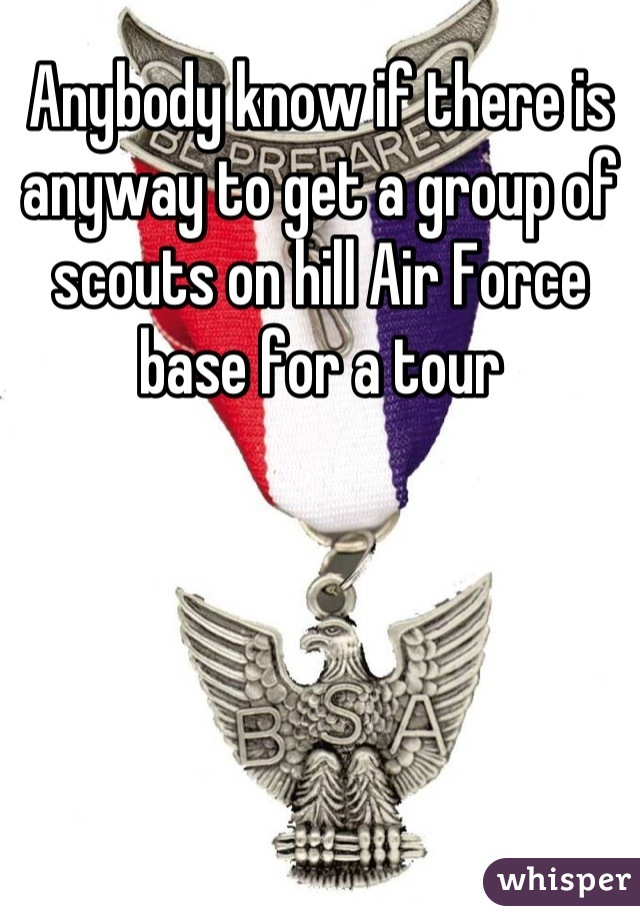 Anybody know if there is anyway to get a group of scouts on hill Air Force base for a tour