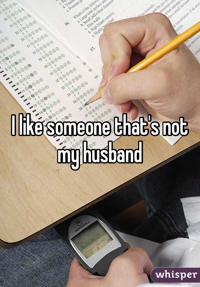 I like someone that's not my husband