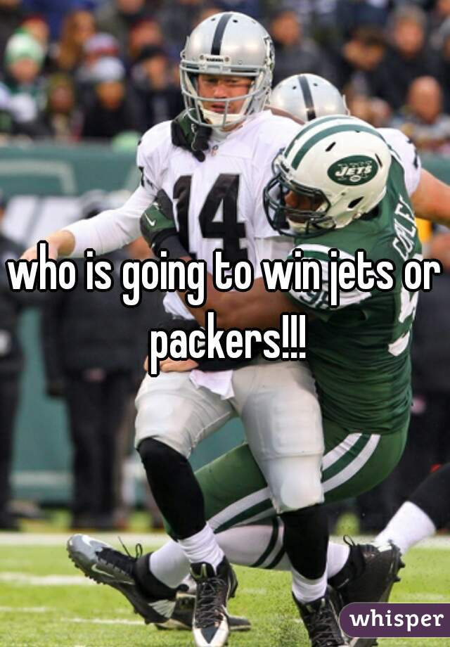 who is going to win jets or packers!!!