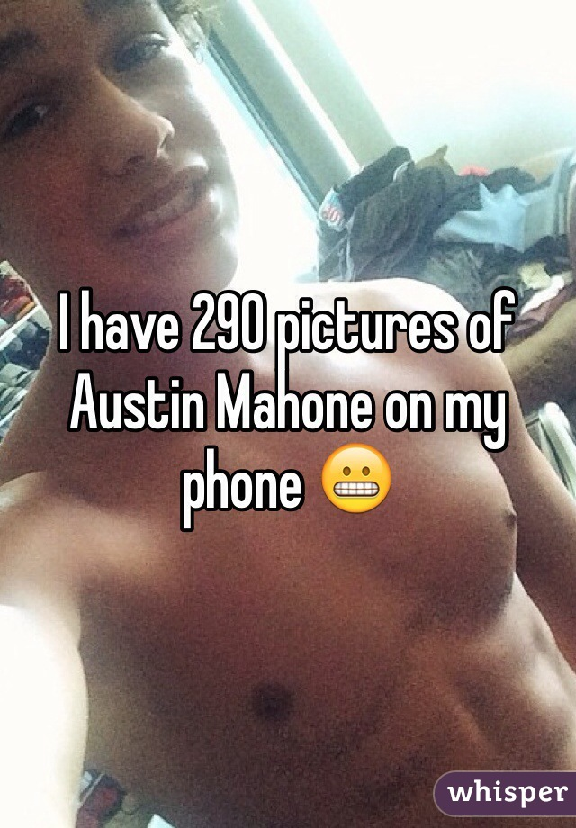 I have 290 pictures of Austin Mahone on my phone 😬